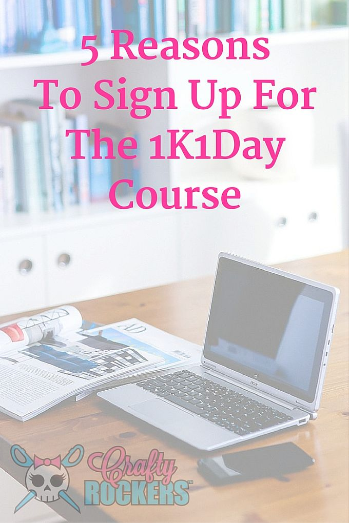 5 Reasons To Sign Up For The 1K1Day Course